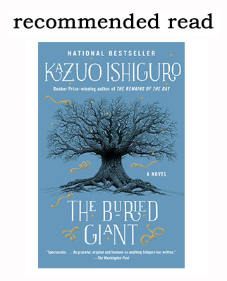 recommended read: The Buried Giant by Kazuo Ishiguro